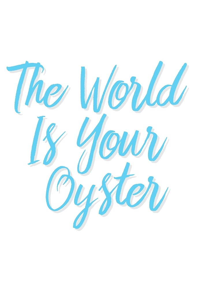 The World Is Your Oyster - Blue by happygeek