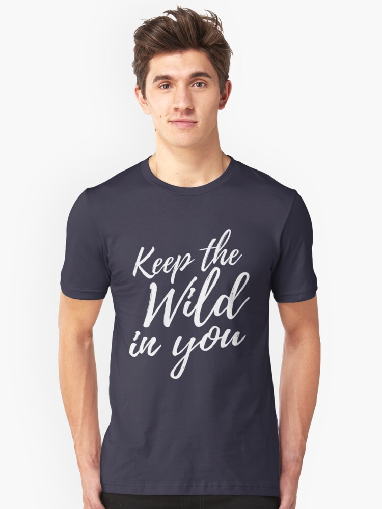 Keep the wild in you Unisex T-Shirt Front