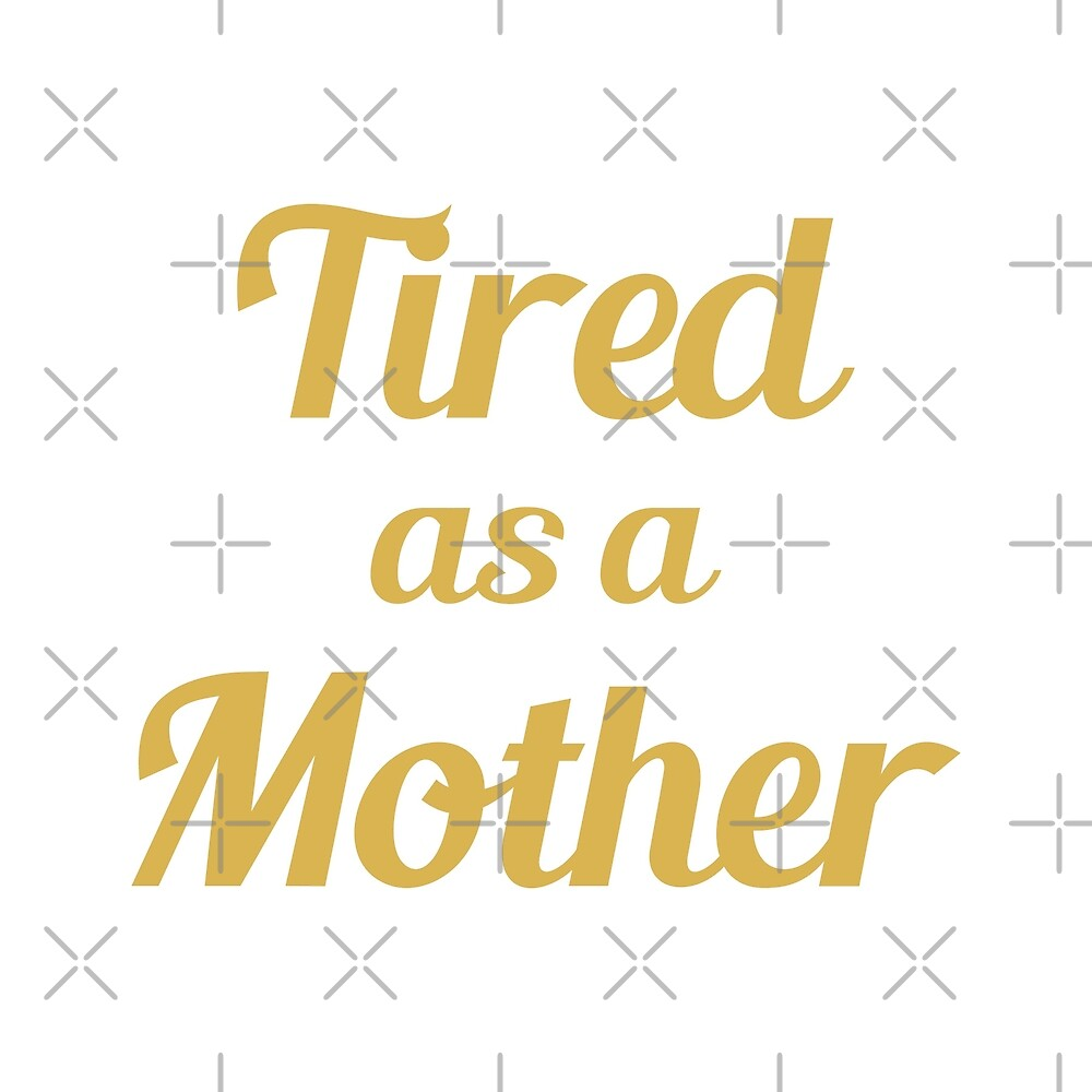 Tired As A Mother by DJBALOGH