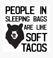 People in sleeping bags are like soft tacos Photographic Print