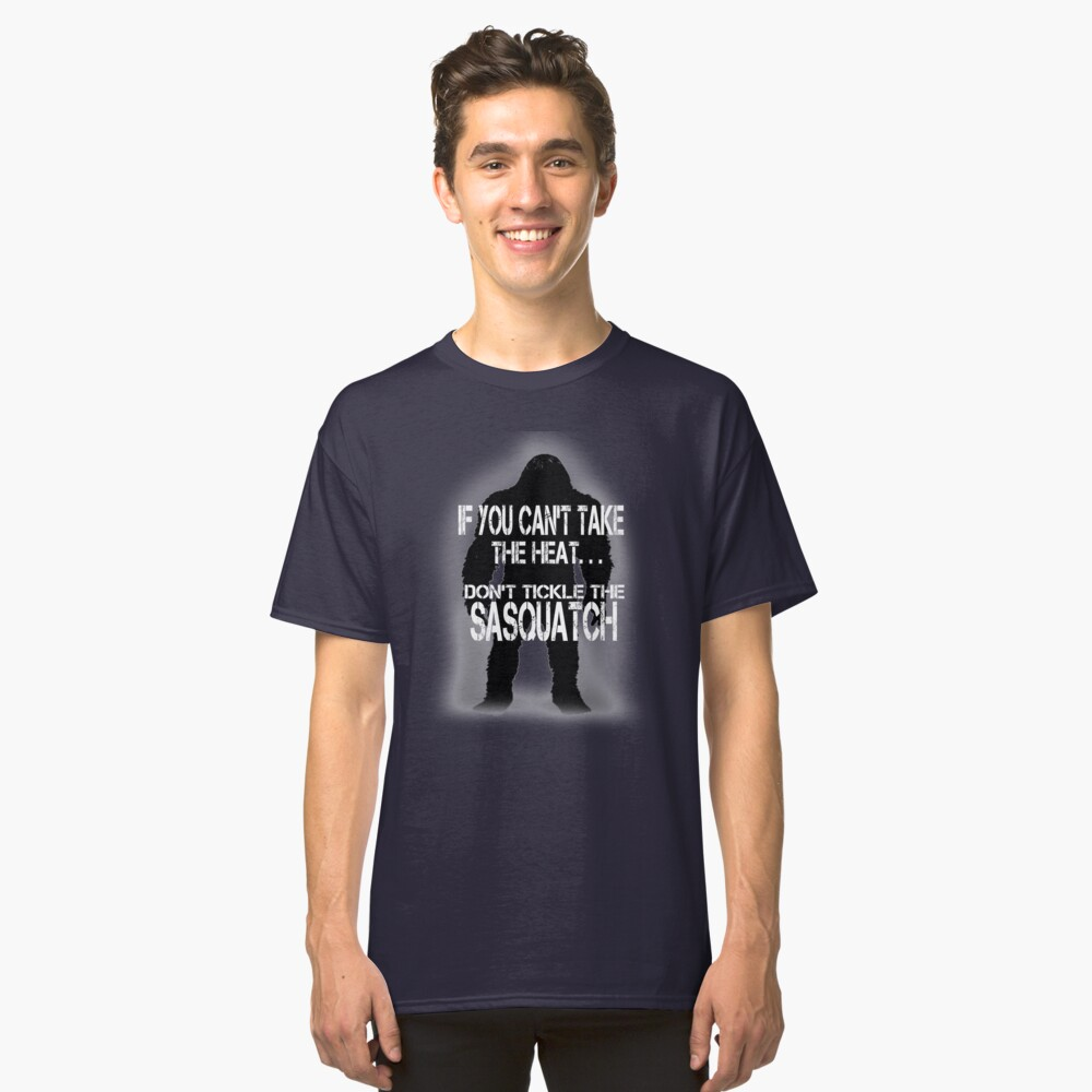 Don't Tickle the Sasquatch Classic T-Shirt Front