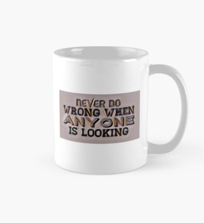 Art saying never do wrong... Mug