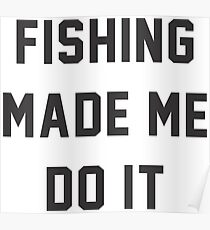 Fishing Made Me Do It Quotes Poster