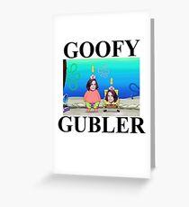 i'm a goofy gubler, yeah Greeting Card