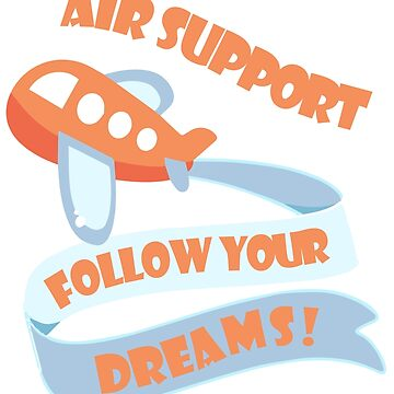 Air Support - Follow Your Dreams! by jbrrno
