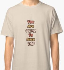 You Are Going To Hate This - The Frights Classic T-Shirt