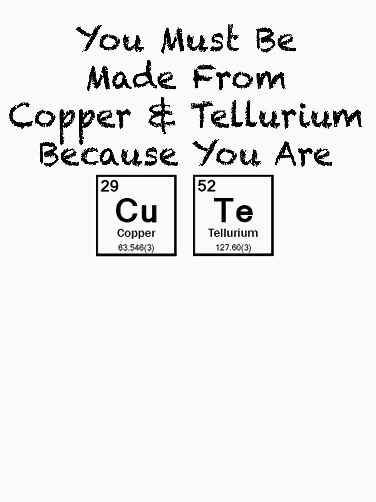You must be made from copper tellurium because you are cute you must be made from copper tellurium because you are cute periodic table humor urtaz Image collections