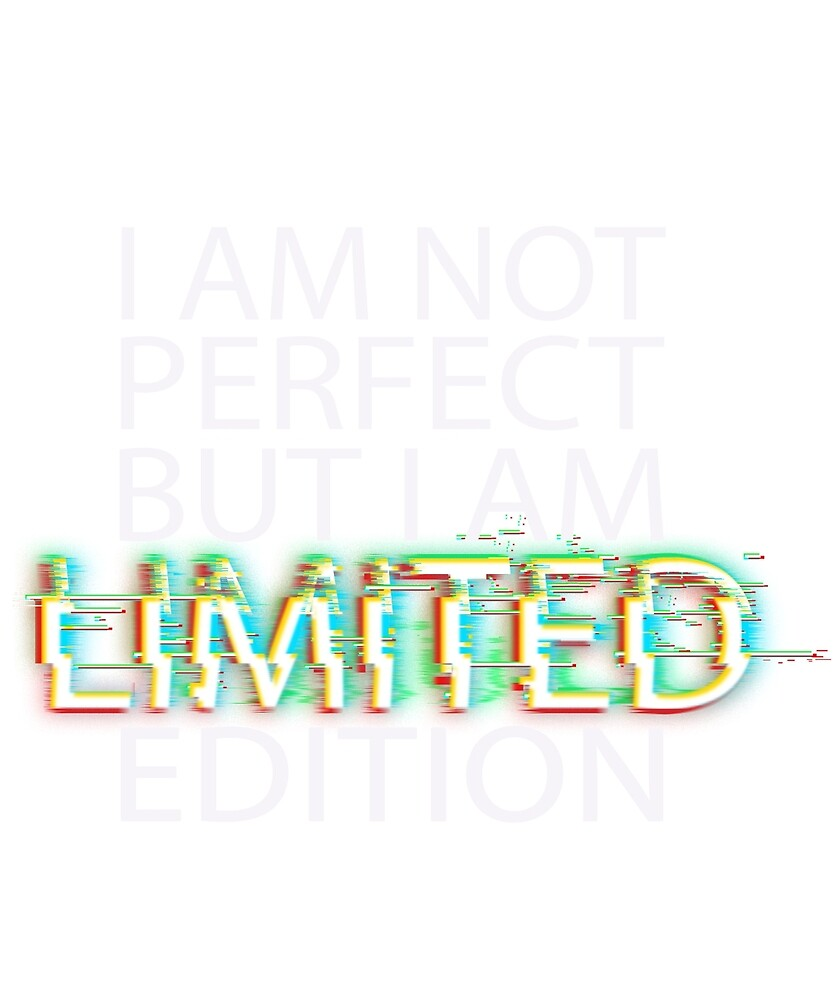 I Am Not Perfect But I Am Limited Edition by ydtshirt
