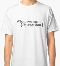 Was, du Ei! [Er ersticht ihn.] Classic T-Shirt