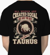 All Women Are Created Equal,The Best Are Born As Taurus Classic T-Shirt