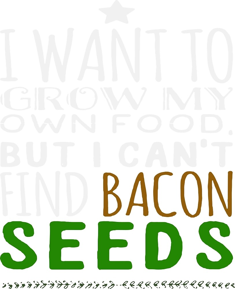 I Want to Grow my Own Food But I Can't Find Bacon Seeds! by Lan Tran