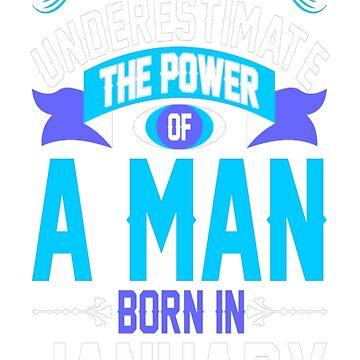 Never Underestimate The Power A Man Born In Januar T-Shirt by VivianDunn