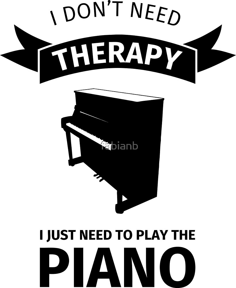 I do not need therapy, I just need to play the piano by fabianb