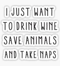 I just want to drink wine, save animals and take naps Sticker