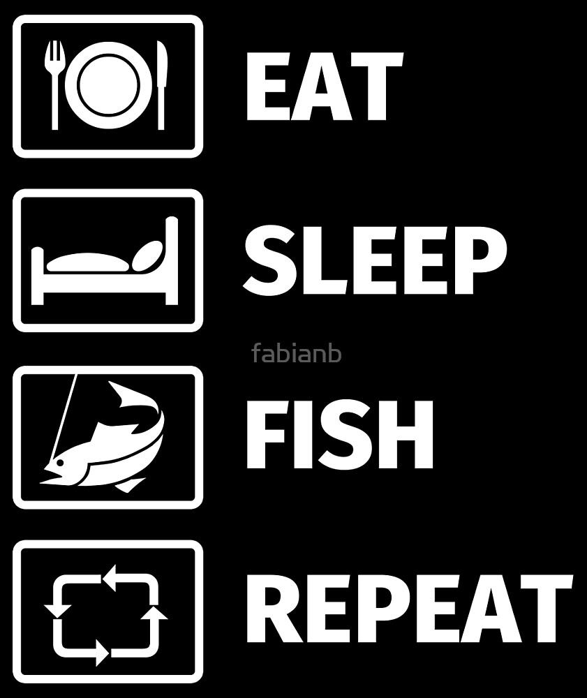 Eat, Sleep, Fish, Repeat by fabianb