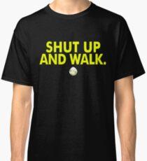 Shut Up And Walk Classic T-Shirt