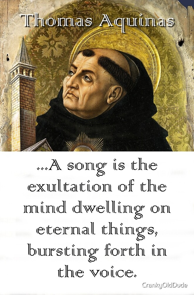 A Song Is The Exultation - Thomas Aquinas by CrankyOldDude