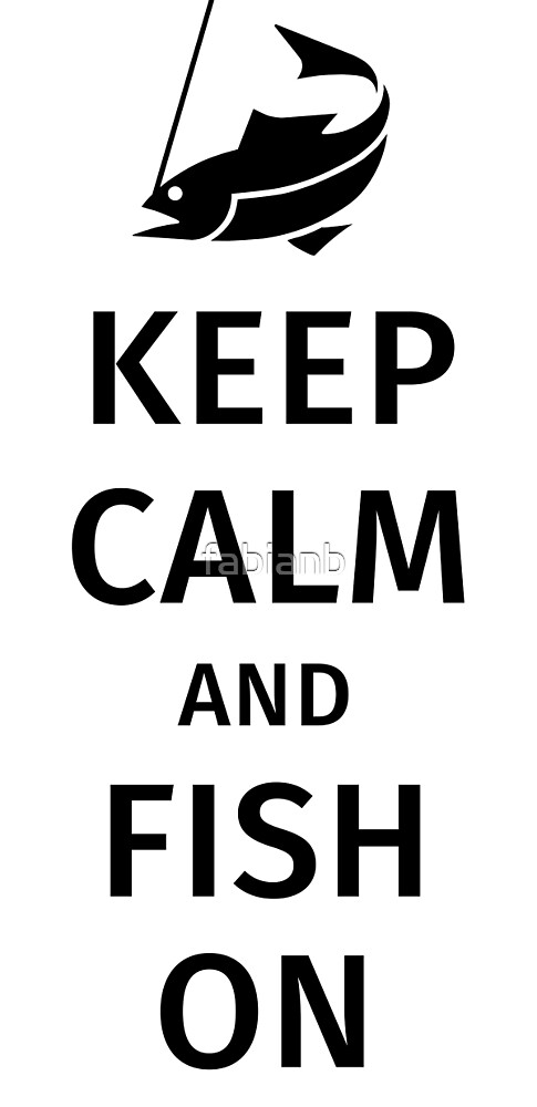 Keep Calm and Fish on by fabianb