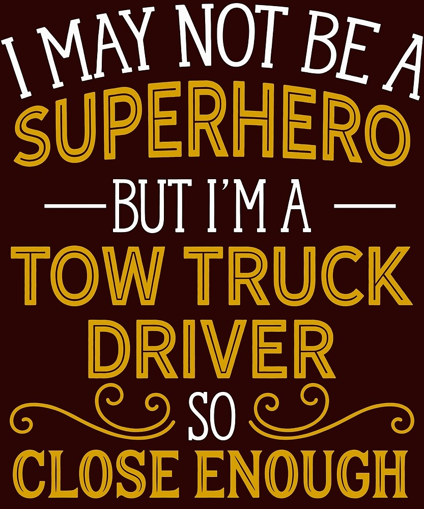 Superhero But Tow Truck Driver  by AlwaysAwesome