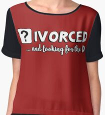 Divorced and looking for the D Chiffon Top