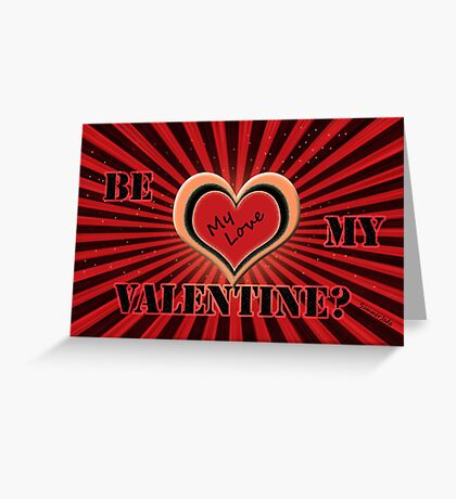 Be My Love, My Valentine Greeting Card