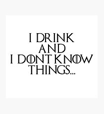 I drink... Photographic Print