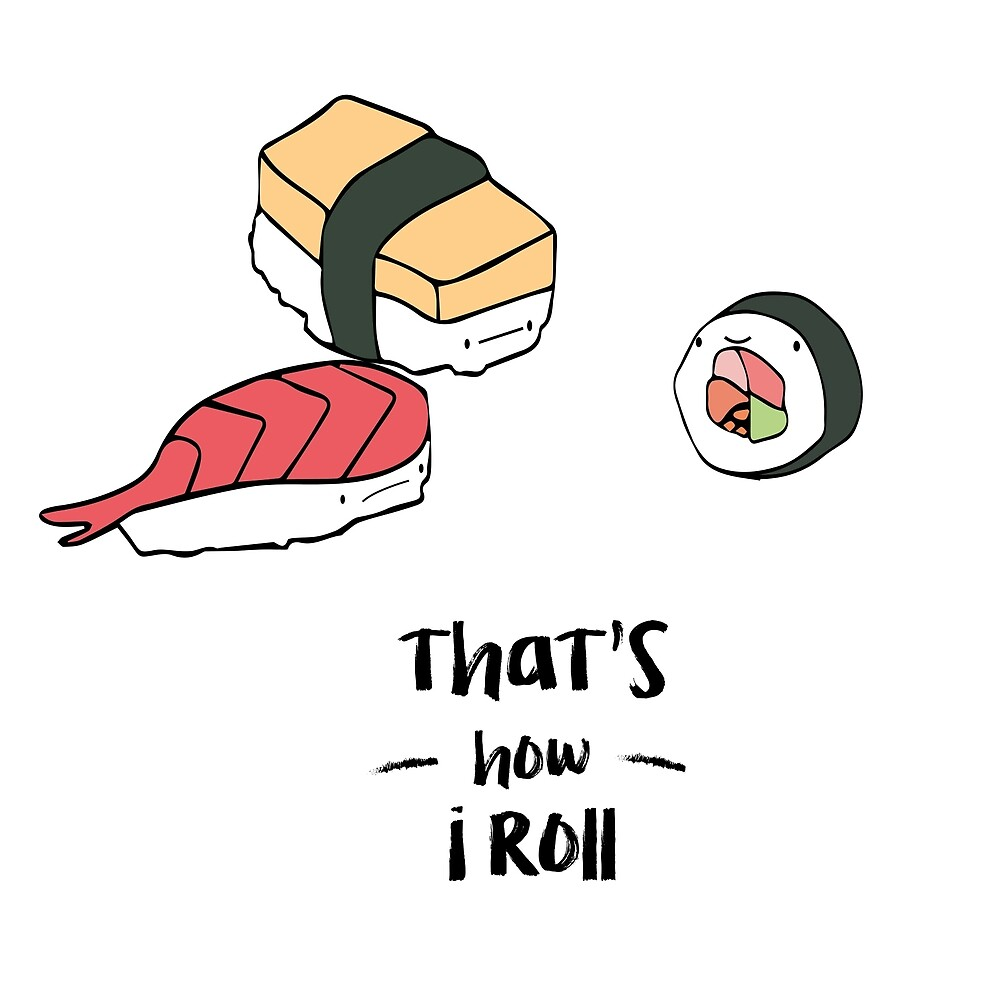 That's how i roll, sushi funny illustration by CheapChips
