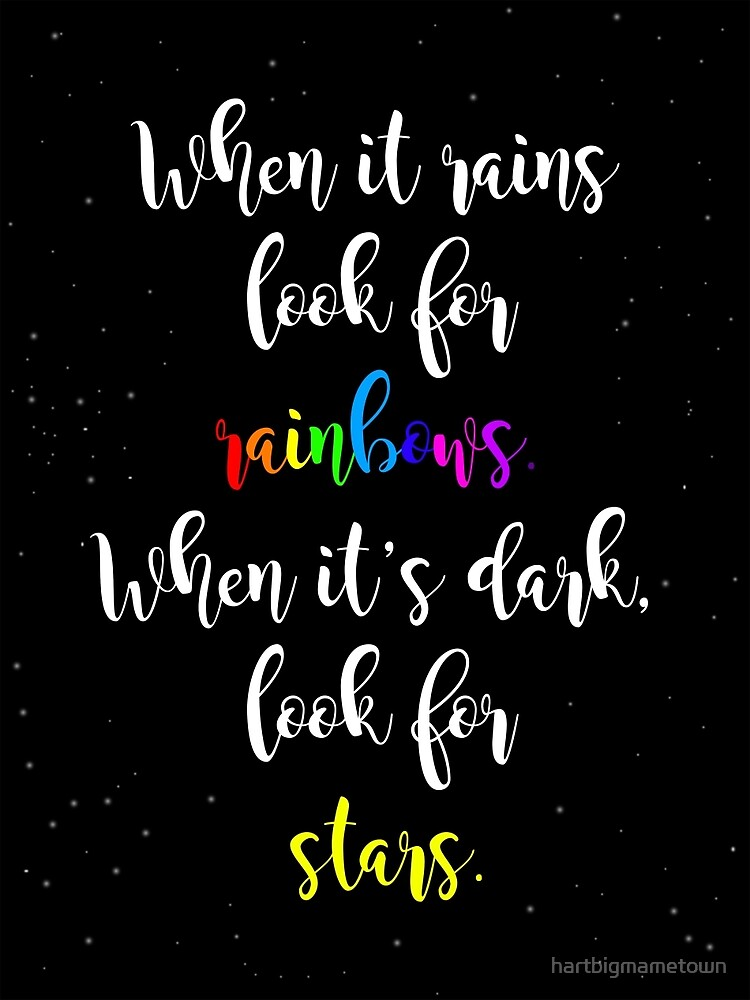 Inspirational quote; When it rains look for rainbows, when it's dark look for stars. by hartbigmametown