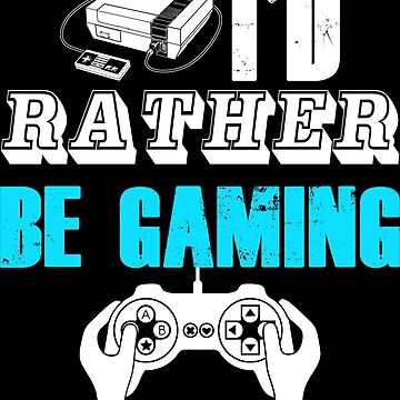 I'd Rather Be Gaming by dezgo