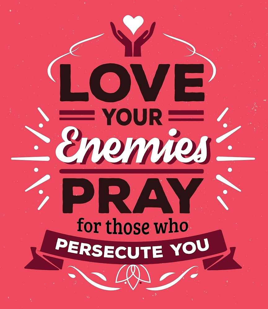 Love your enemies Pray for those who persecute you by Kathleen Johnson