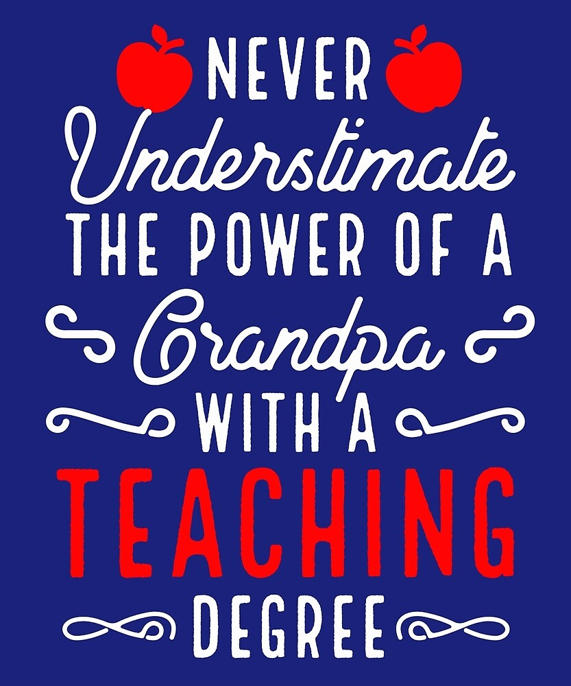 Never Underestimate A Grandpa With A Teaching Degree by AlwaysAwesome