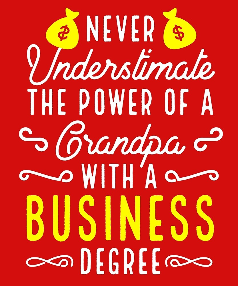 Never Underestimate A Grandpa With A Business Degree by AlwaysAwesome