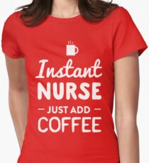 Instant nurse. Just add coffee T-Shirt