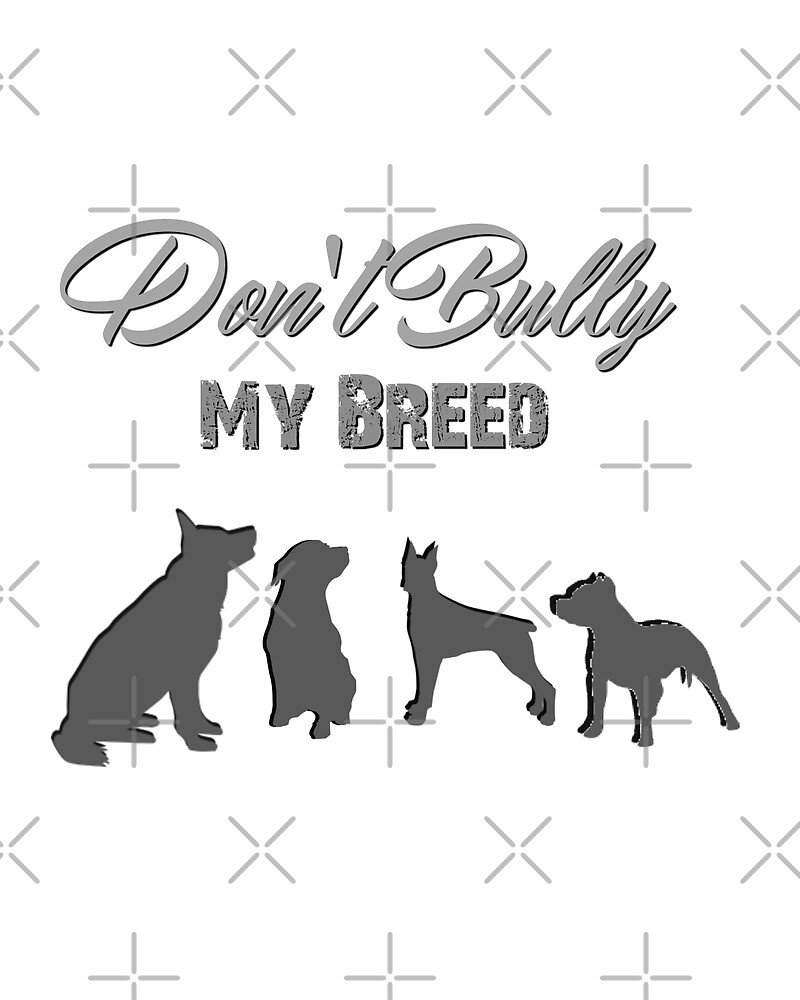 dont bully my breed by mclaurin612