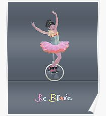 Be Brave - Unicycling Woman in Pink Tutu Poster