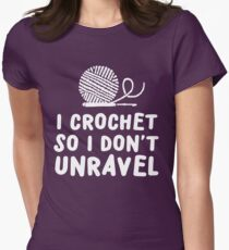 I crochet so I don't unravel Womens Fitted T-Shirt