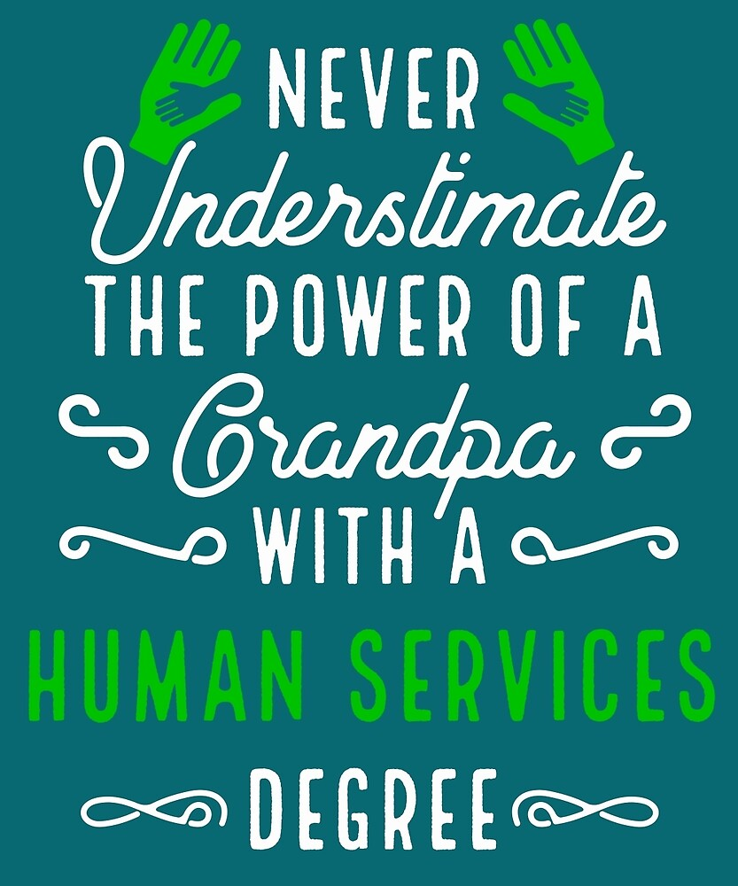 Never Underestimate Grandpa With Human Services Degree by AlwaysAwesome