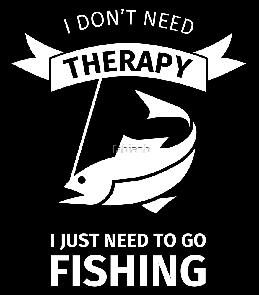 I do not need therapy, I just need to go fishing by fabianb