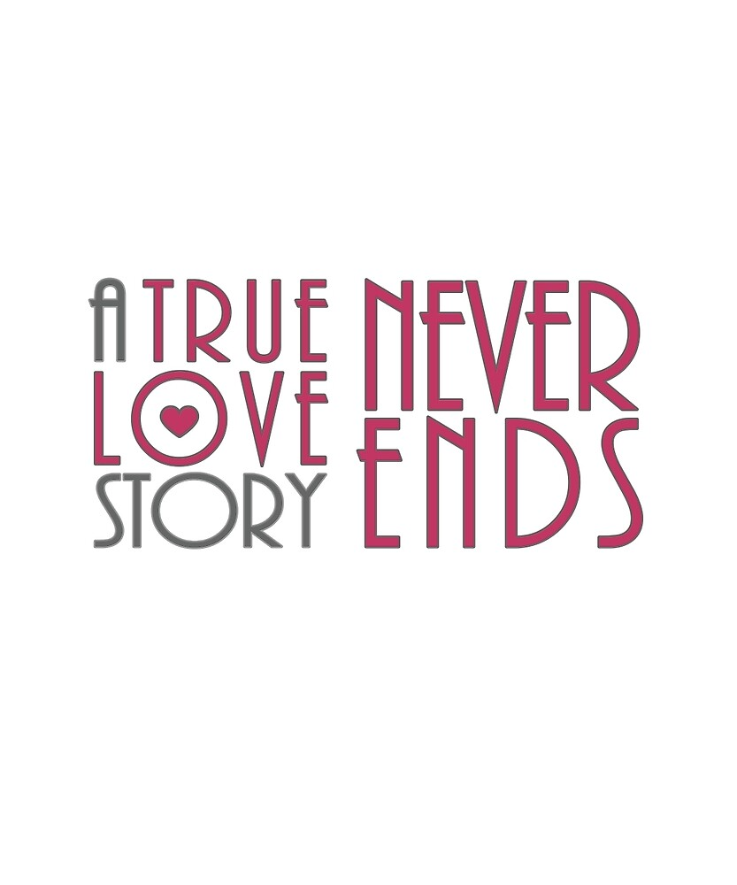 True Love Story Never Ends by UncleToots