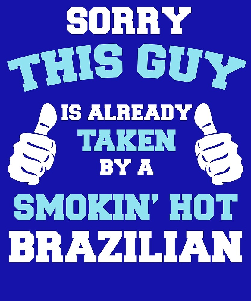 This Guy Is Taken By A Smokin Hot Brazilian by AlwaysAwesome