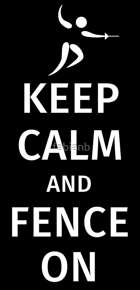 Keep Calm and Fence on by fabianb