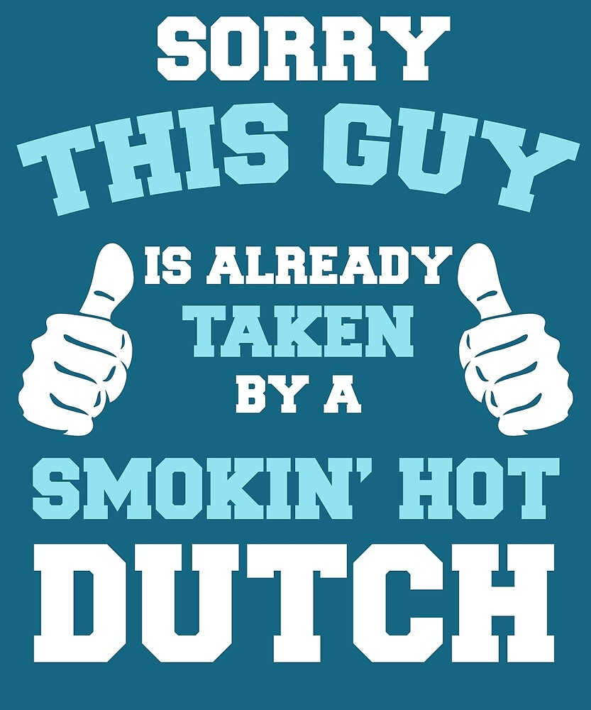 This Guy Is Taken By A Smokin Hot Dutch by AlwaysAwesome