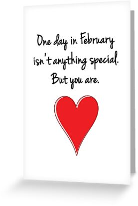One Day In February Isn't Anything Special. But You Are. - Valentines Design, Typography and Heart by fotografix