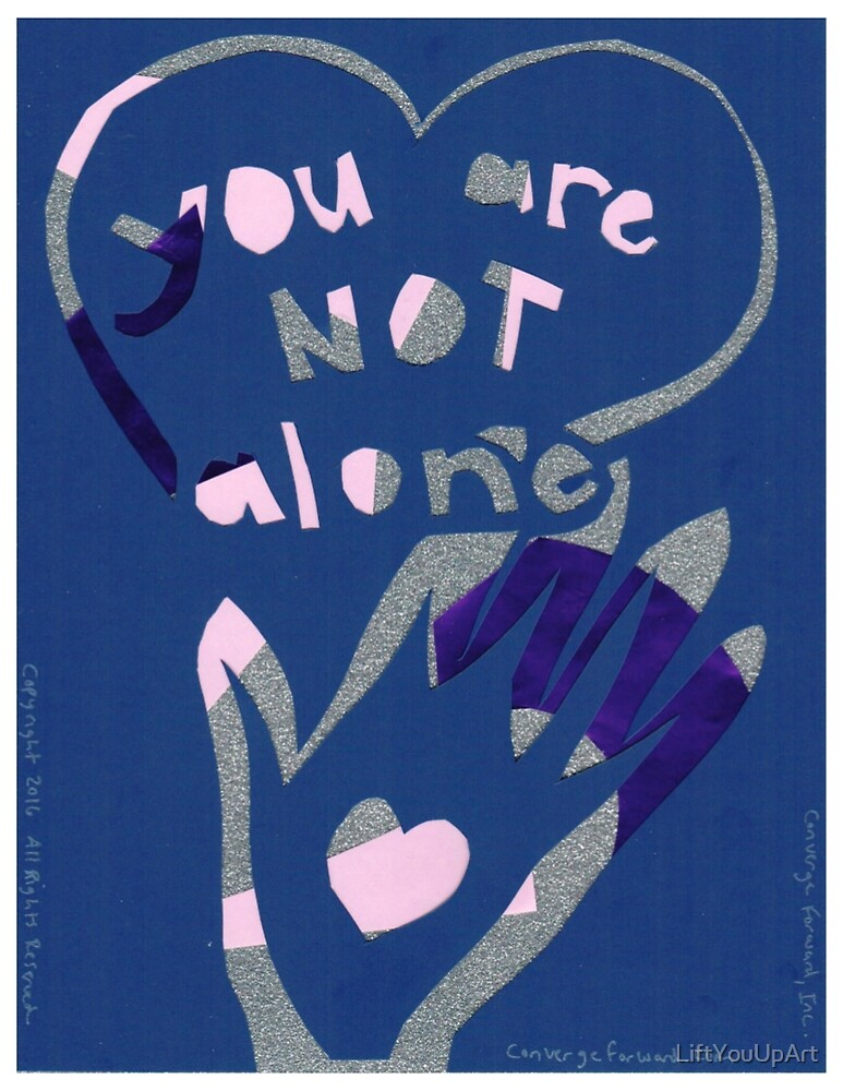 You Are Not Alone - 2 by LiftYouUpArt