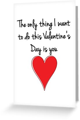 The Only Thing I Want to Do This Valentine's Day is You - Valentines Design, Typography and Heart by fotografix