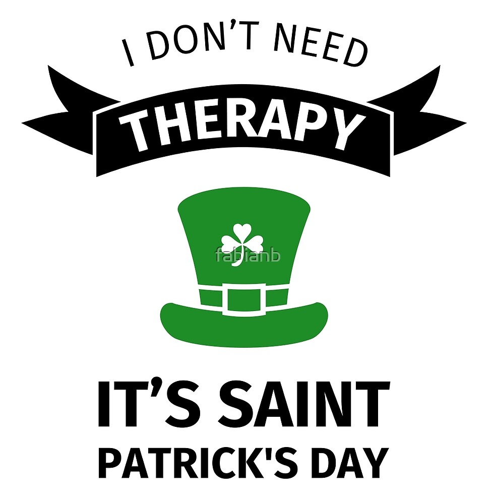 I do not need Therapy - it's Saint Patrick's Day by fabianb