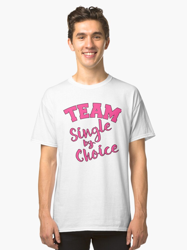 Valentines Day TEAM SINGLE BY CHOICE  Classic T-Shirt Front