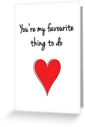 You're My Favourite Thing To Do - Valentines Design, Typography and Heart by fotografix