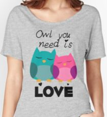 Owl You Need Is Love Women's Relaxed Fit T-Shirt