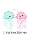I Blub Blub Blub You by Crystal Potter